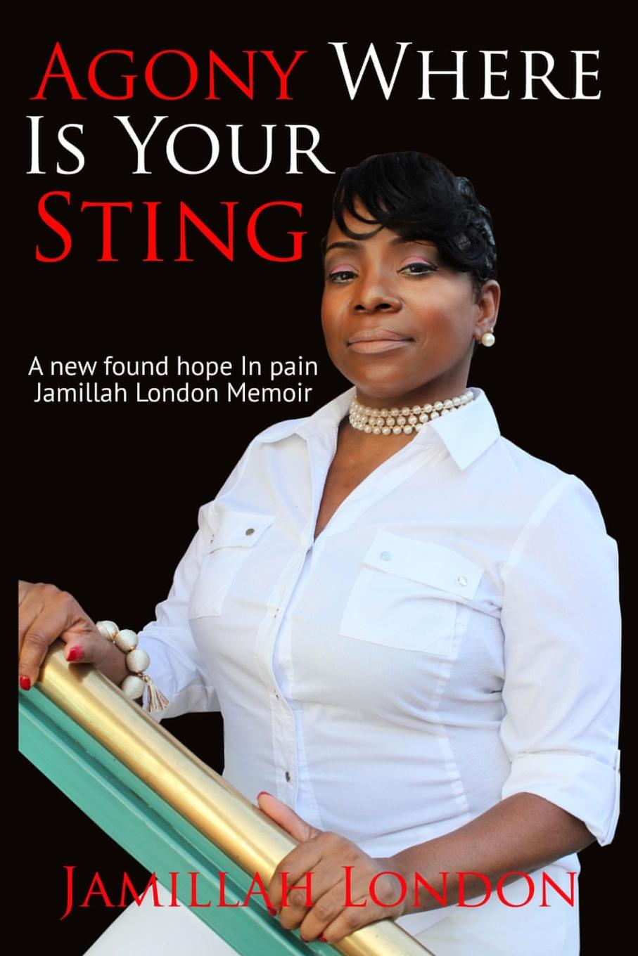 Jamillah London Agony Where is Your Sting. A new found hope in pain leadership institute women with purpose finding life balance direction