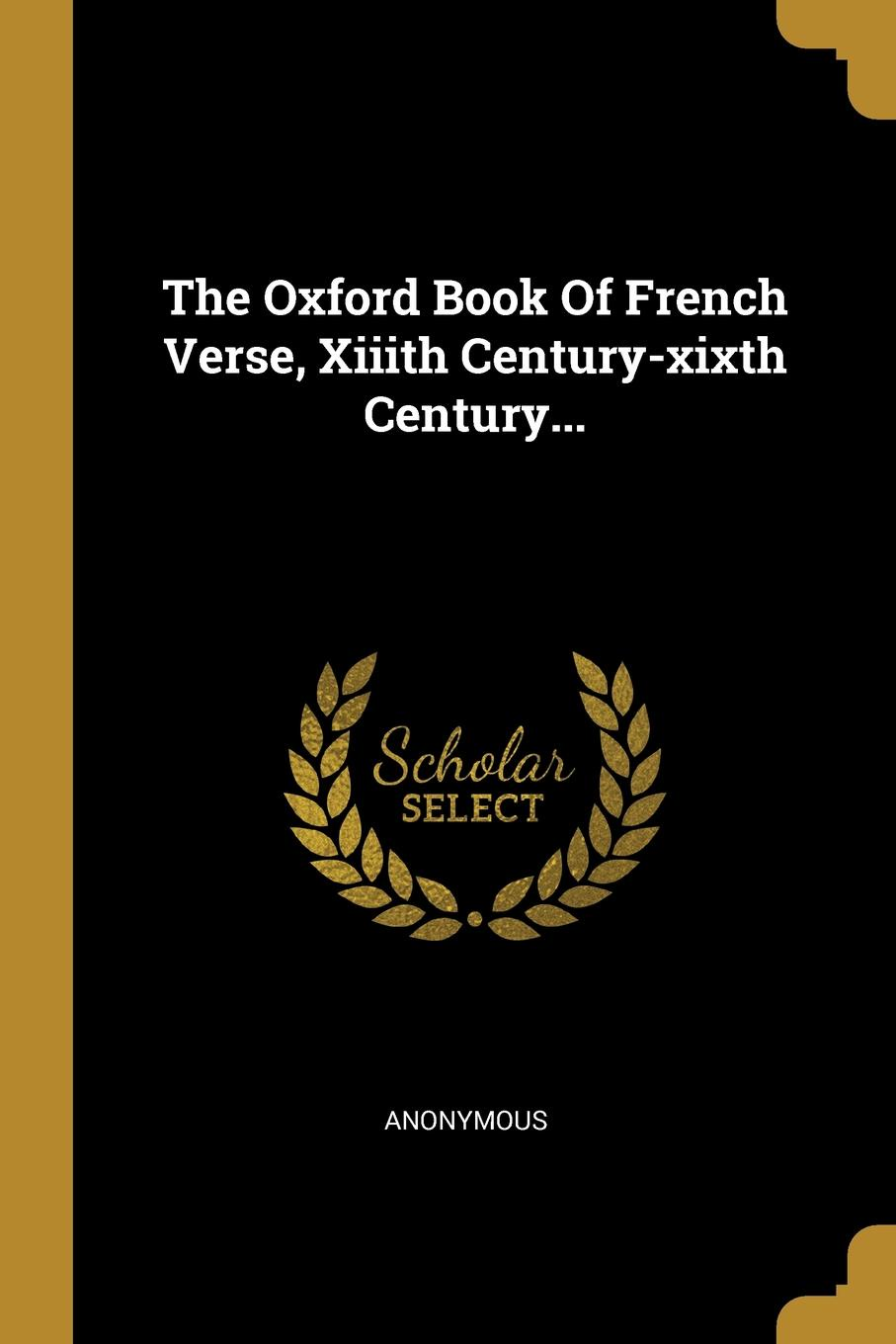 The Oxford Book Of French Verse, Xiiith Century-xixth Century...