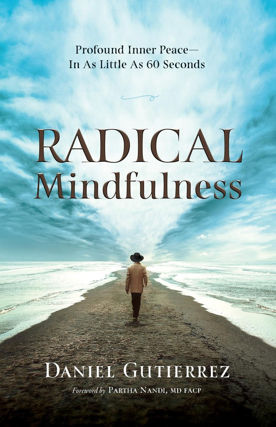 Daniel Gutierrez Radical Mindfulness. Profound Inner Peace In As Little As 60 Seconds daniel b mcnickle the night of the hippo