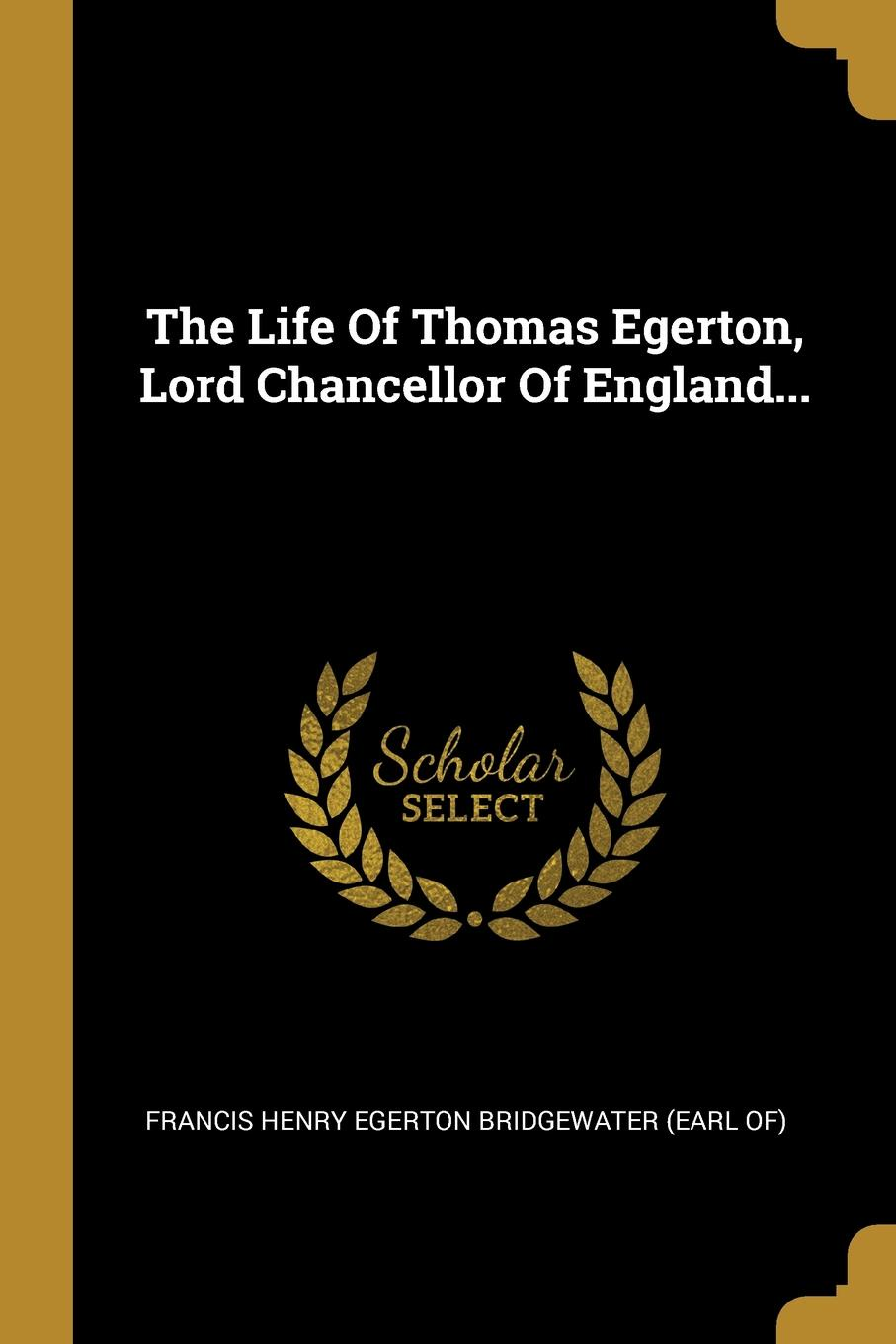 The Life Of Thomas Egerton, Lord Chancellor Of England...