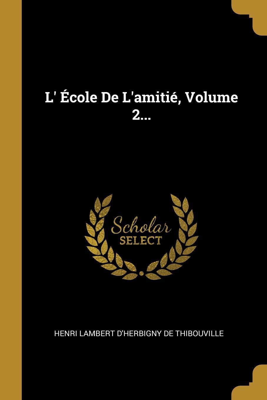 L. Ecole De L.amitie, Volume 2...