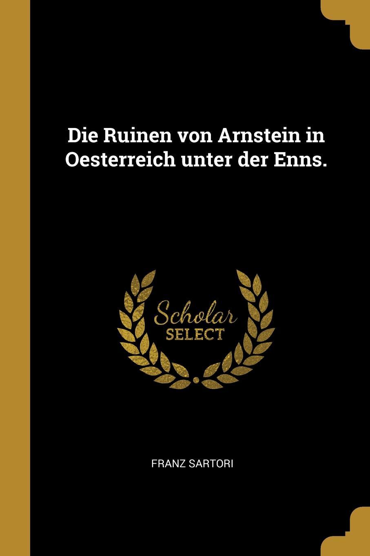 Die Ruinen von Arnstein in Oesterreich unter der Enns.
