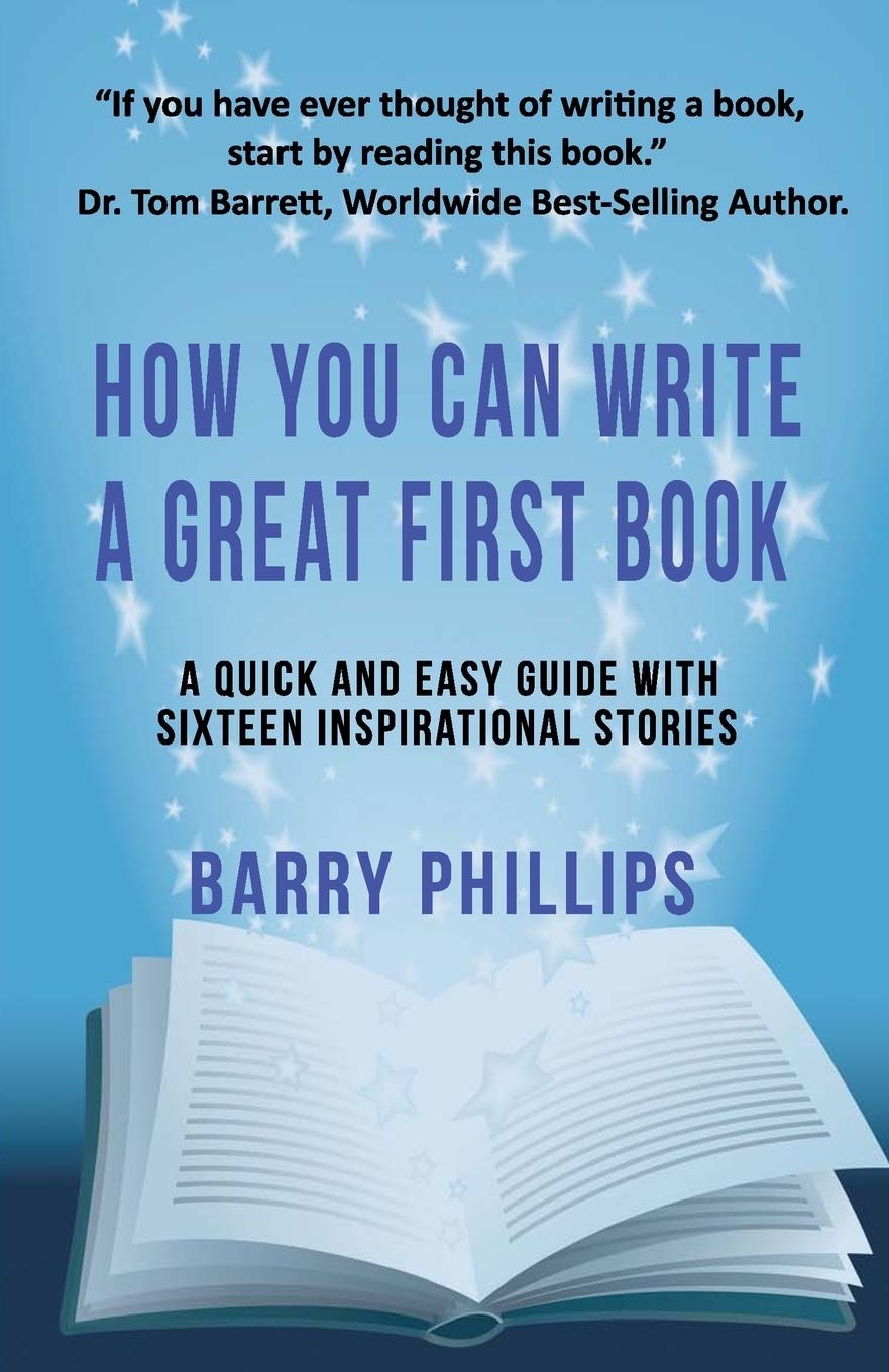 Barry Phillips How You Can Write A Great First Book. Write Any Book On Any Subject: A Guide For Authors thomas meyer a innovate how great companies get started in terrible times