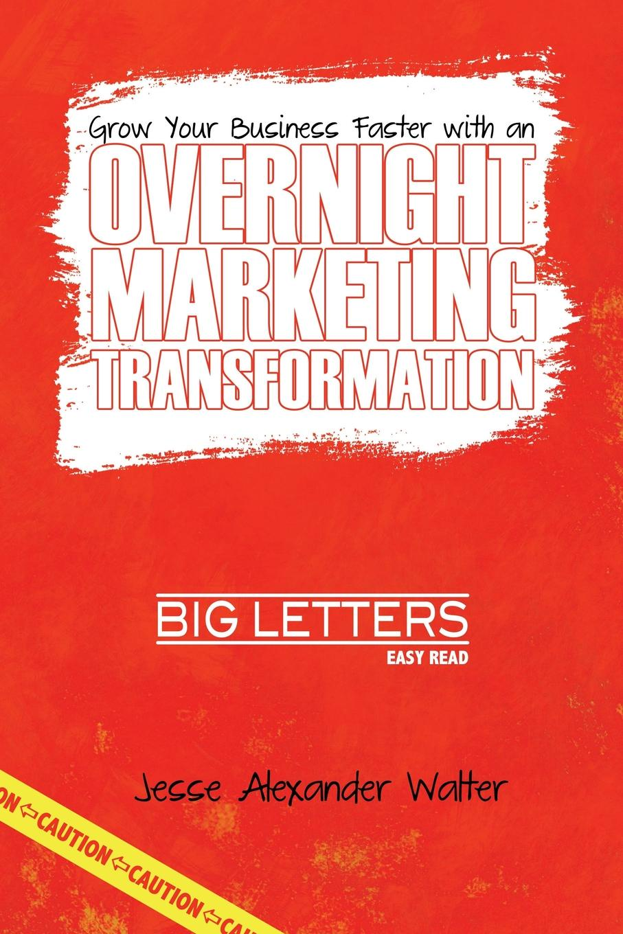 Jesse Walter Overnight Marketing Transformation chris baggott email marketing by the numbers how to use the world s greatest marketing tool to take any organization to the next level