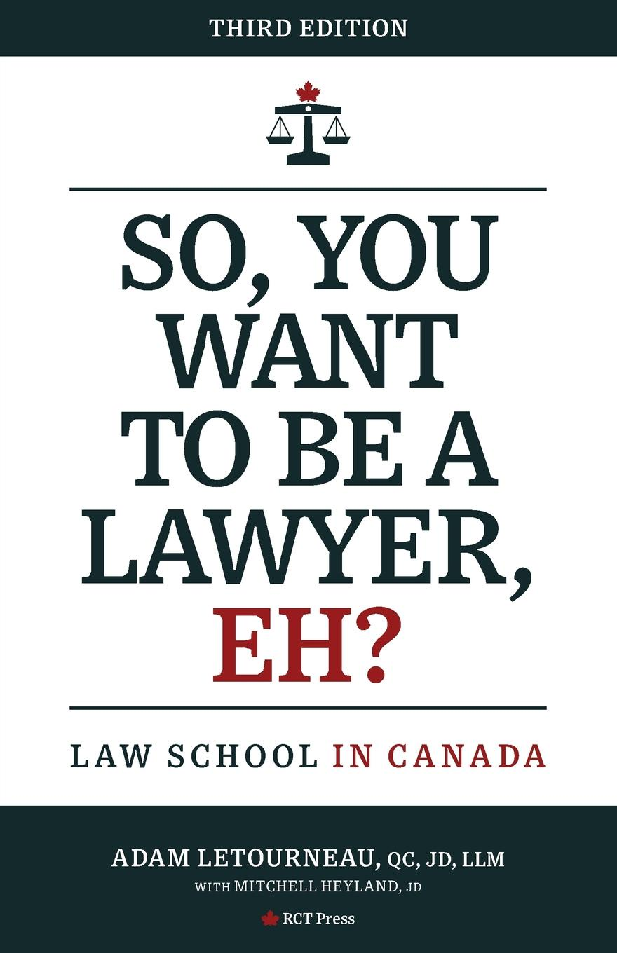 Adam Letourneau, Mitchell Heyland So, You Want to be a Lawyer, Eh.. Law School in Canada diplomatic law in a new millennium