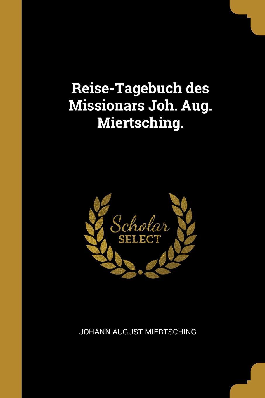 Reise-Tagebuch des Missionars Joh. Aug. Miertsching.
