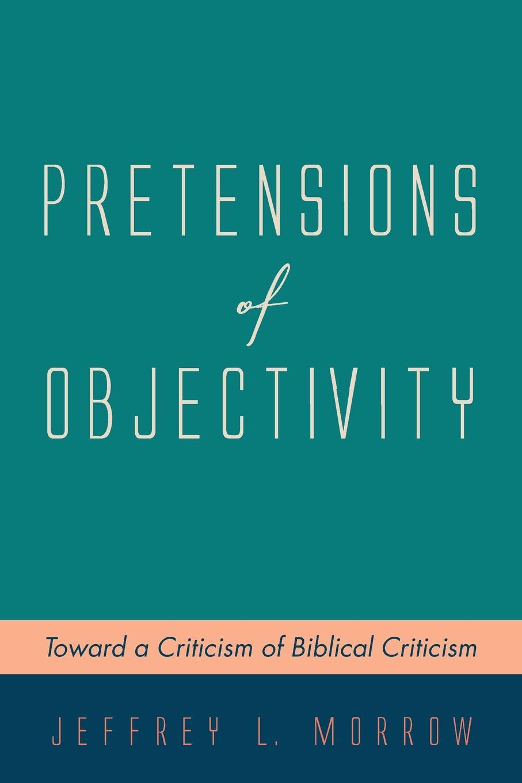 купить Jeffrey L. Morrow Pretensions of Objectivity по цене 1852 рублей