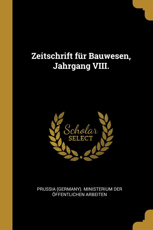 Zeitschrift fur Bauwesen, Jahrgang VIII.