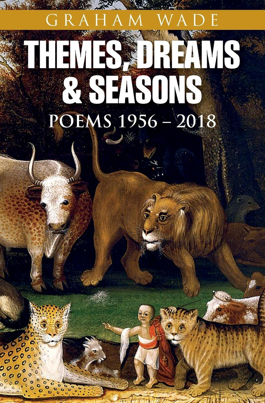 Graham Wade Themes, Dreams and Seasons. Poems 1956-2018 hine alfred london leek macclesfield the potteries buxton the seasons the farmers calendar and other poems