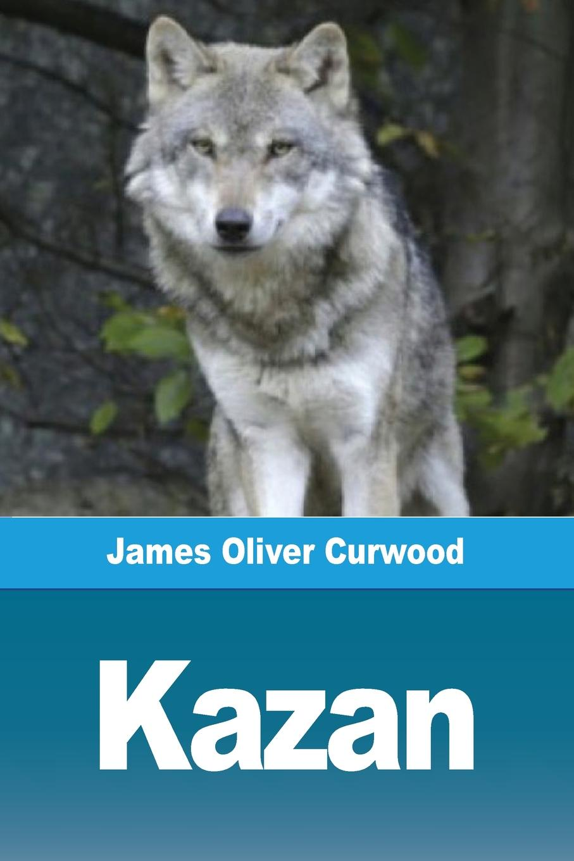 James Oliver Curwood Kazan александр дюма le meneur de loups french edition