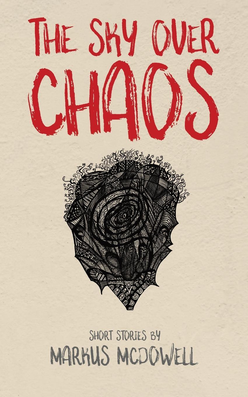 Markus McDowell The Sky Over Chaos. Short Stories by Markus McDowell chaos панама chaos stratus sombrero