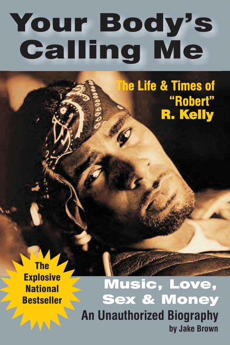Jake Brown Your B Calling Me. The Life . Times of Robert R. Kelly