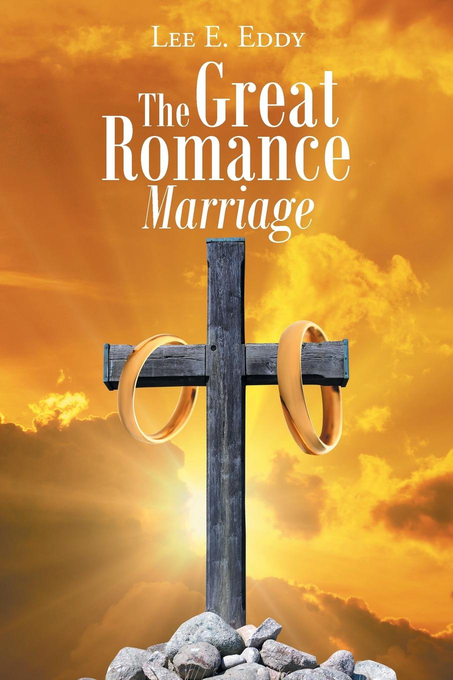 Lee E. Eddy The Great Romance Marriage marriage