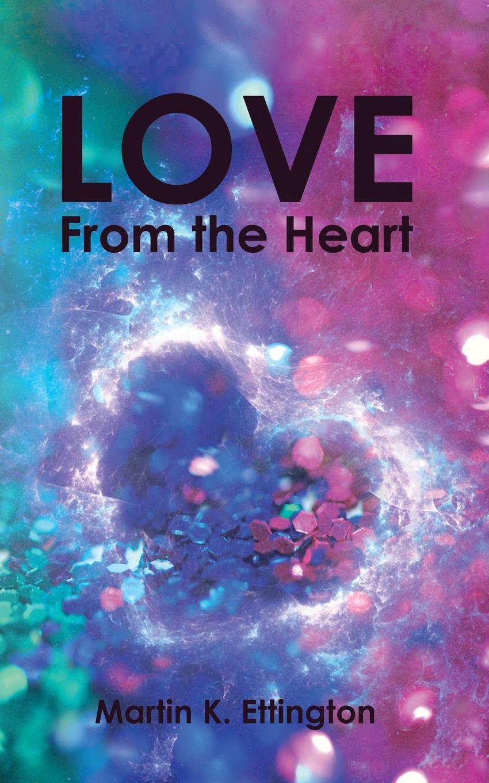 Martin K. Ettington Love From the Heart sophie love love like this