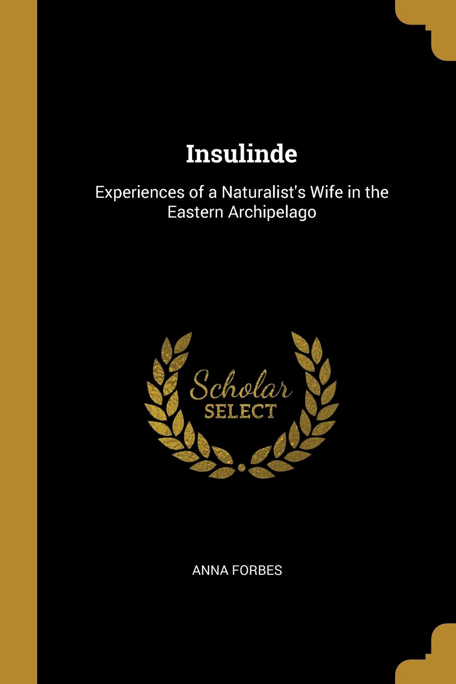 Anna Forbes Insulinde. Experiences of a Naturalist.s Wife in the Eastern Archipelago
