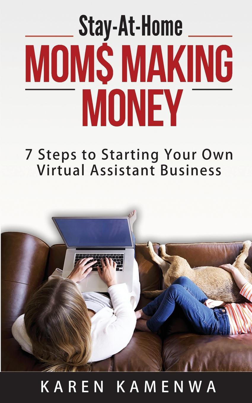 Karen Kamenwa Stay-At-Home MOM. MAKING MONEY. 7 Steps to Starting Your Own Virtual Assistant Business jason dorsey ryan y size your business how gen y employees can save you money and grow your business