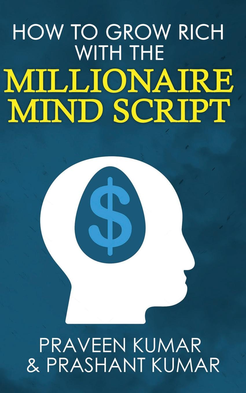 лучшая цена Praveen Kumar, Prashant Kumar How to Grow Rich with The Millionaire Mind Script