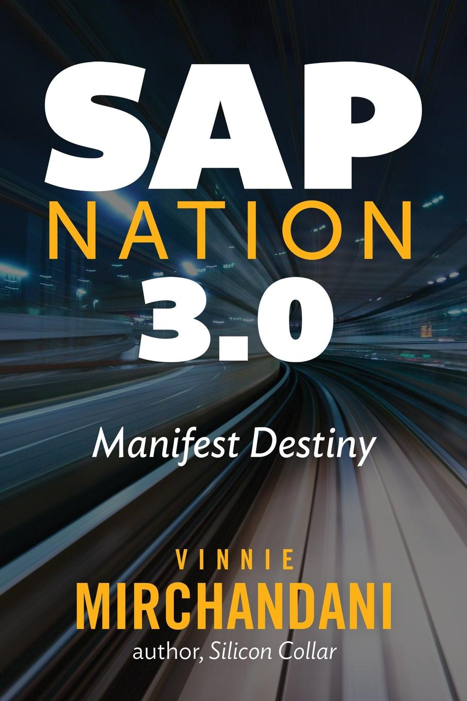 VINNIE MIRCHANDANI. SAP Nation 3.0. Manifest Destiny