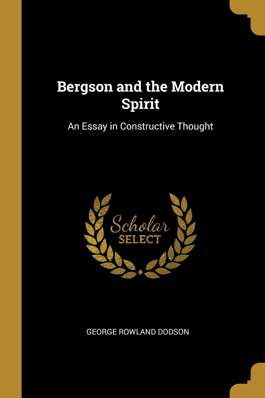 George Rowland Dodson. Bergson and the Modern Spirit. An Essay in Constructive Thought