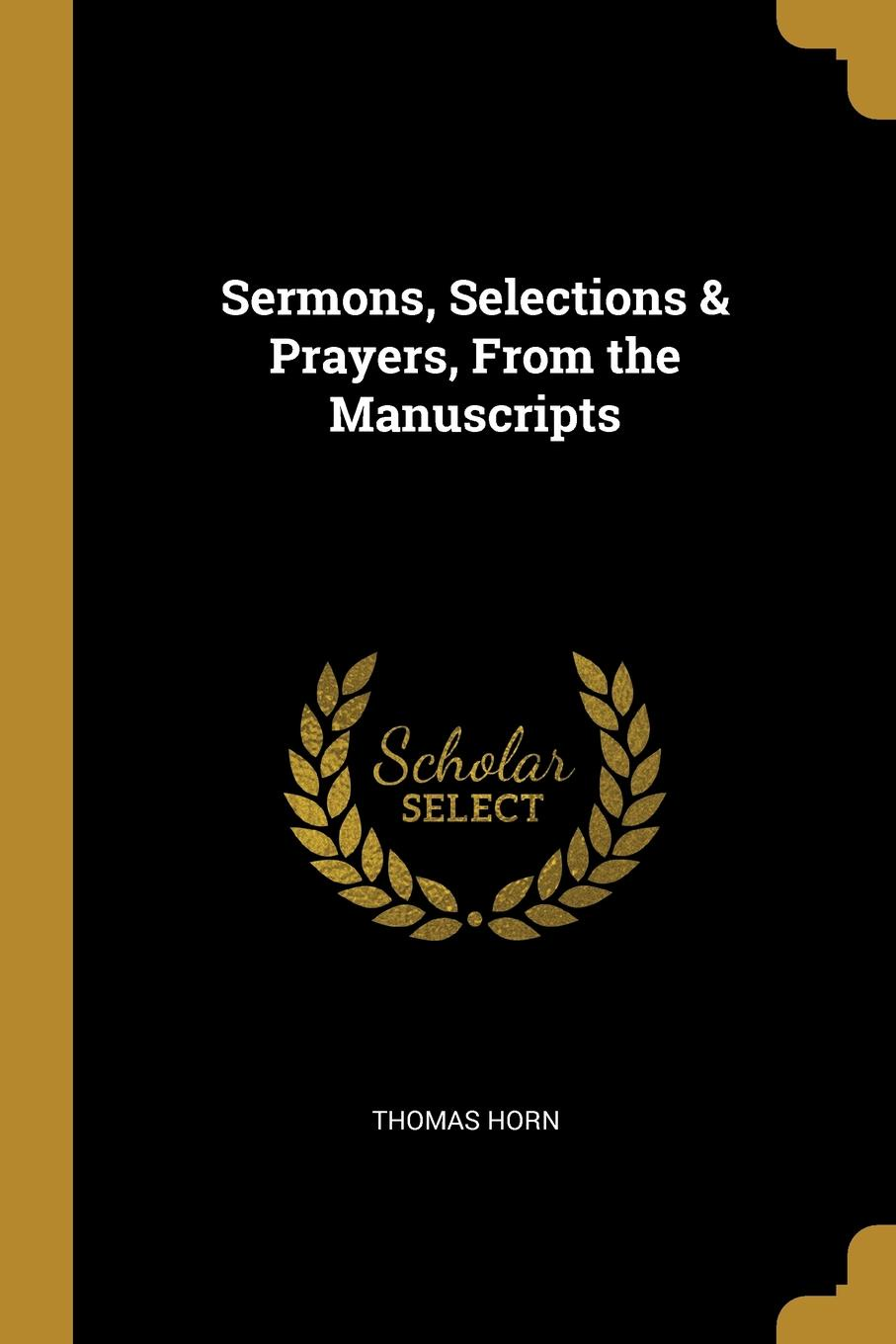 Sermons, Selections . Prayers, From the Manuscripts