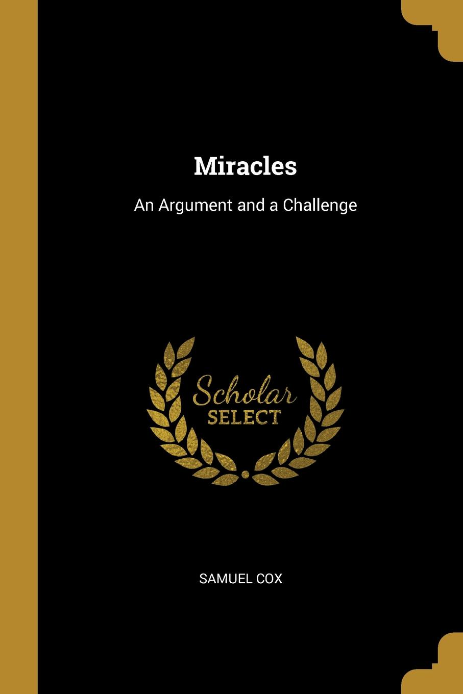 Samuel Cox. Miracles. An Argument and a Challenge