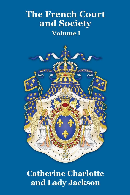 Catherine Charlotte, Lady Jackson The French Court and Society Vol. I sc benham france history