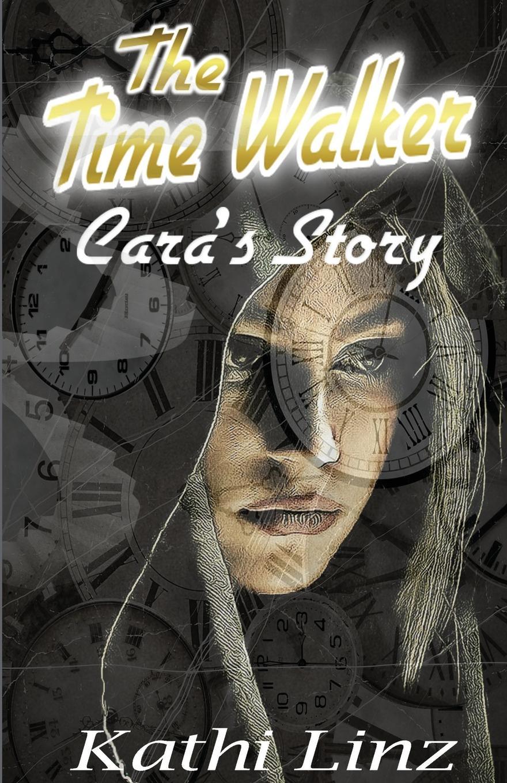 Kathi Linz The Time Walker. Cara.s Story ольга сергеевна митькина love through the time