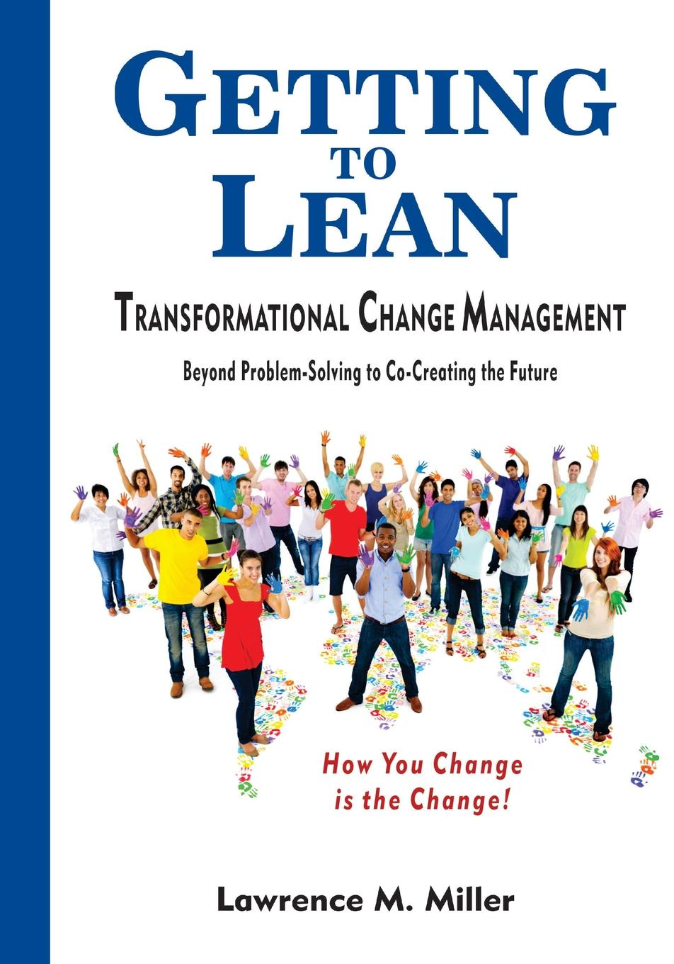 Lawrence M. Miller Getting to Lean - Transformational Change Management robin a hines in pursuit of purpose a guide to getting results when i pray