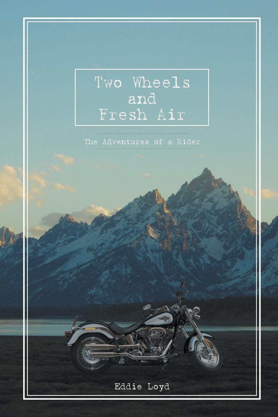 Eddie Loyd Two Wheels and Fresh Air. The Adventures of a Rider