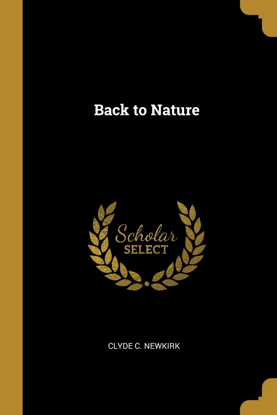 Back to Nature. Clyde C. Newkirk