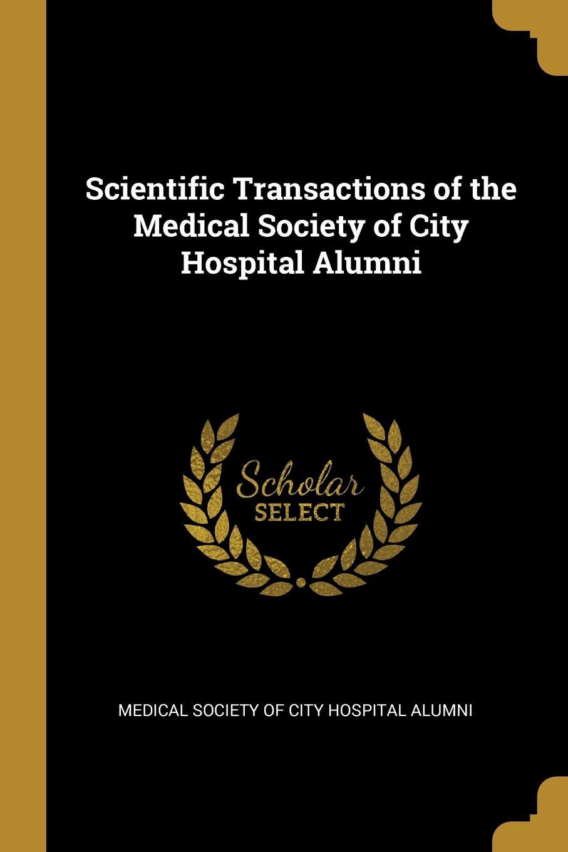 Medical Society of City Hospital Alumni Scientific Transactions of the Medical Society of City Hospital Alumni
