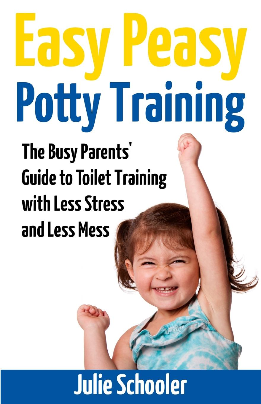Julie Schooler Easy Peasy Potty Training. The Busy Parents. Guide to Toilet Training with Less Stress and Less Mess i want my potty