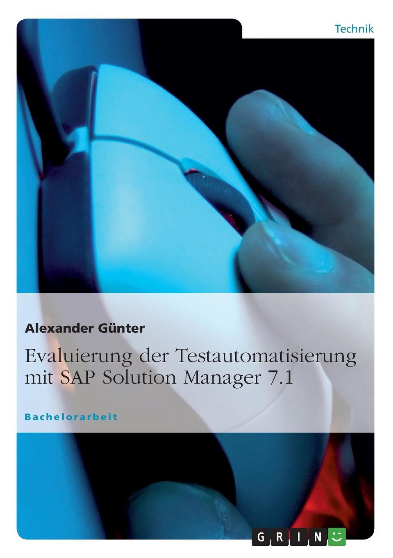 Alexander Günter. Evaluierung der Testautomatisierung mit SAP Solution Manager 7.1