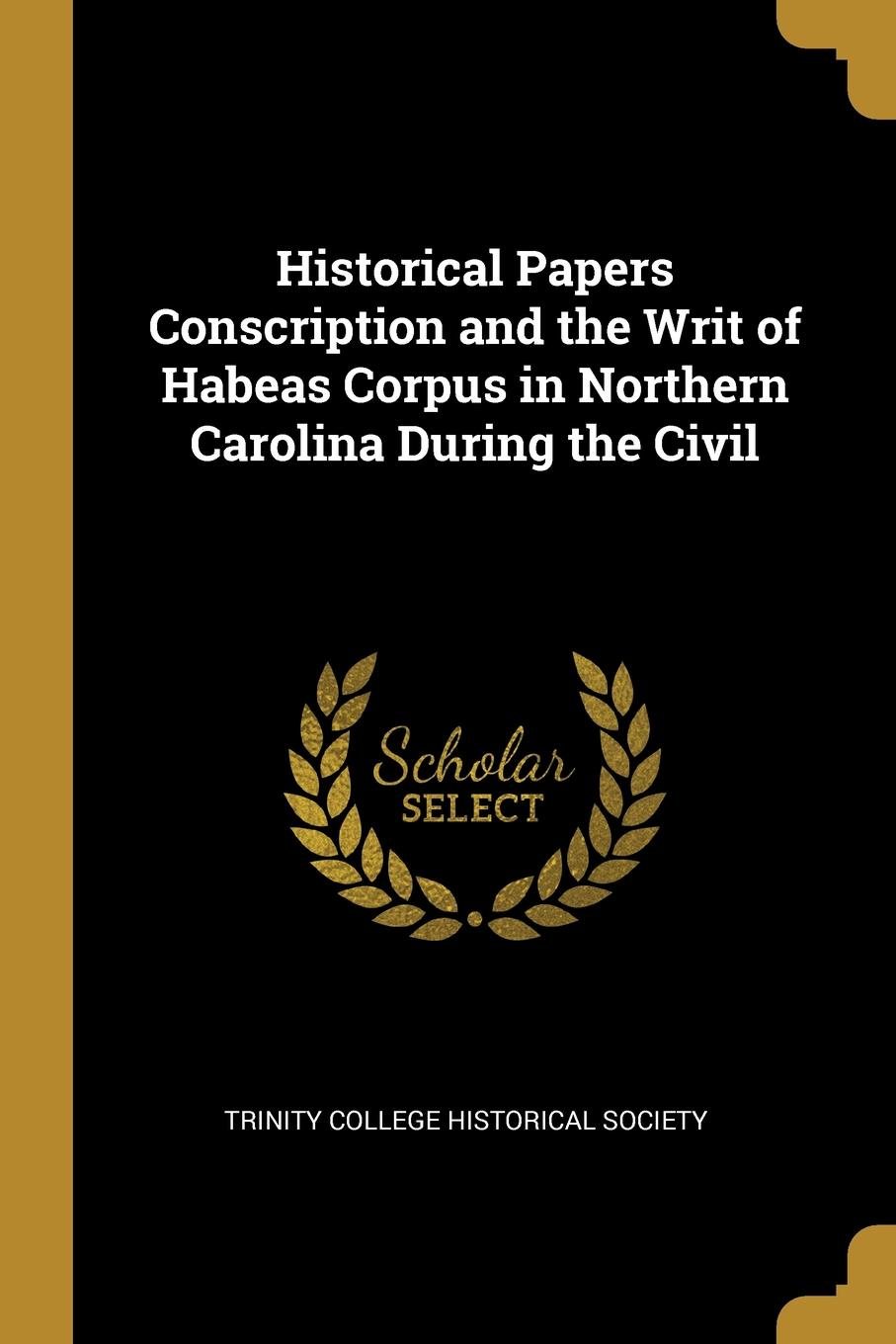 Historical Papers Conscription and the Writ of Habeas Corpus in Northern Carolina During the Civil