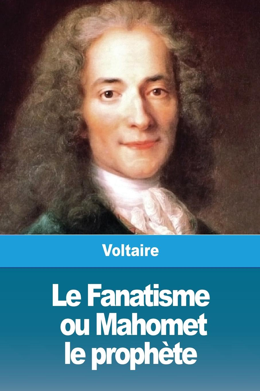 Voltaire Le Fanatisme, ou Mahomet le prophete miller mahomet