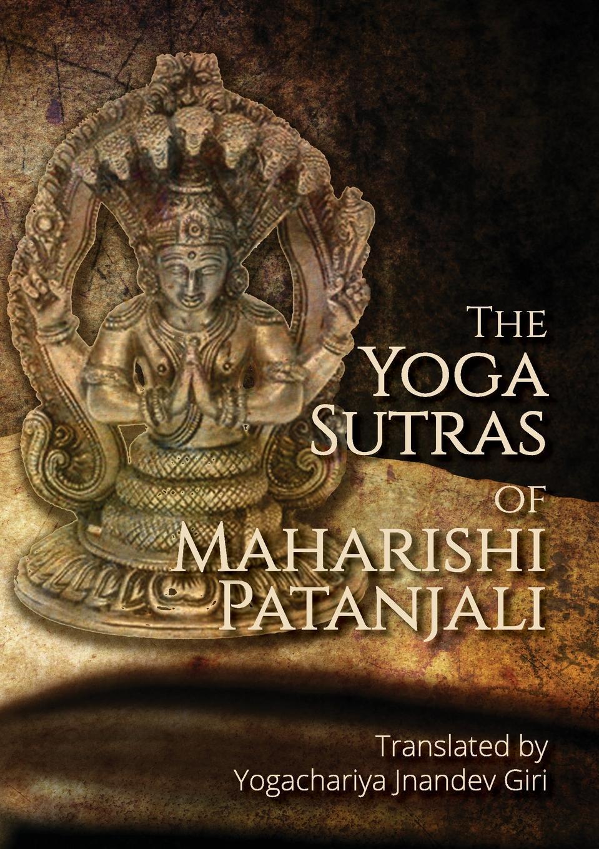 Yogachariya Jnandev Giri The Yoga Sutras of Maharishi Patanjali. Simple contemplative translation of Yoga Sutras the wisdom of yoga
