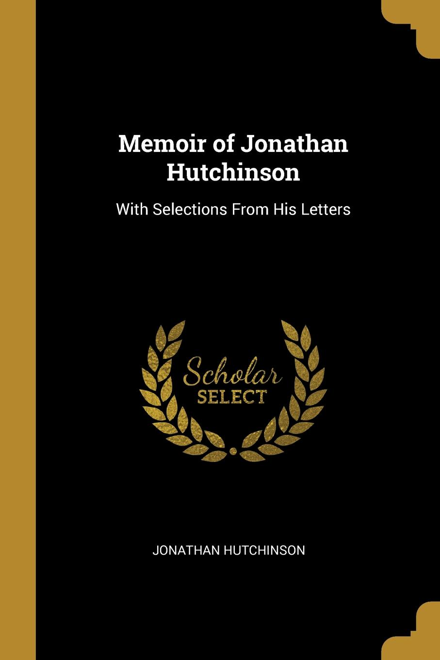 Jonathan Hutchinson Memoir of Hutchinson. With Selections From His Letters