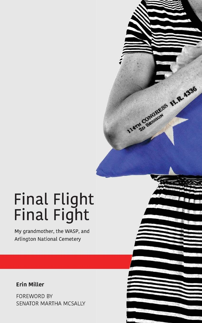 Erin Miller Final Flight Final Fight. My grandmother, the WASP, and Arlington National Cemetery banks i the wasp factory