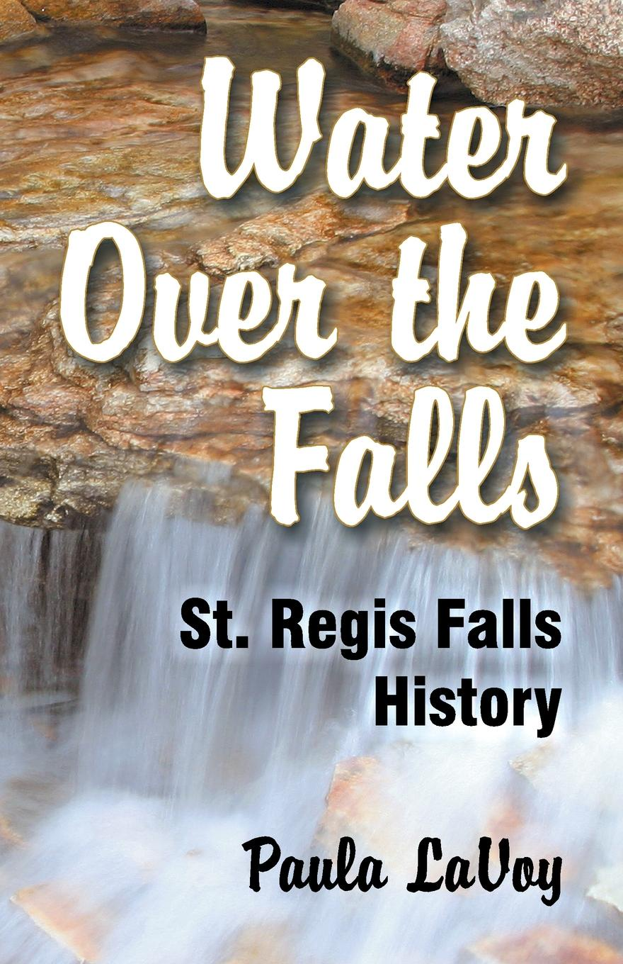 Paula LaVoy Water Over the Falls. St. Regis Falls History ковер wonderful regis mewji mewji
