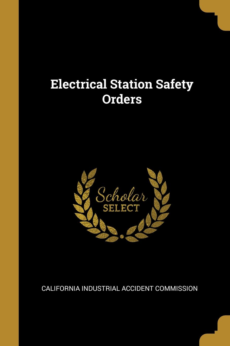 Californ Industrial Accident Commission. Electrical Station Safety Orders