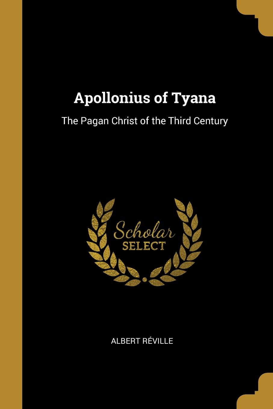 Apollonius of Tyana. The Pagan Christ of the Third Century