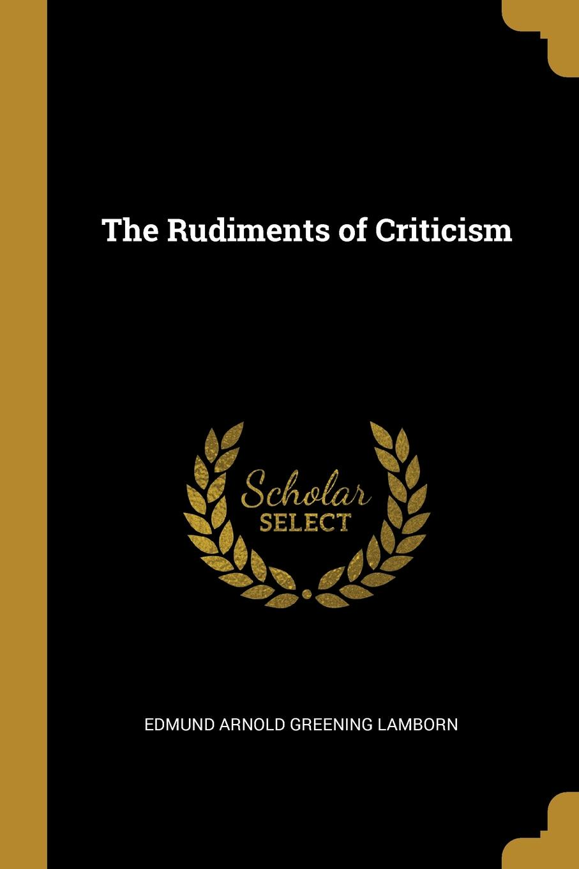 Edmund Arnold Greening Lamborn The Rudiments of Criticism e a lamborn the rudiments of criticism