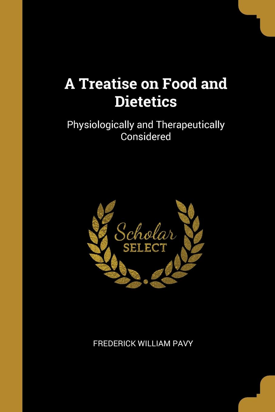 A Treatise on Food and Dietetics. Physiologically and Therapeutically Considered