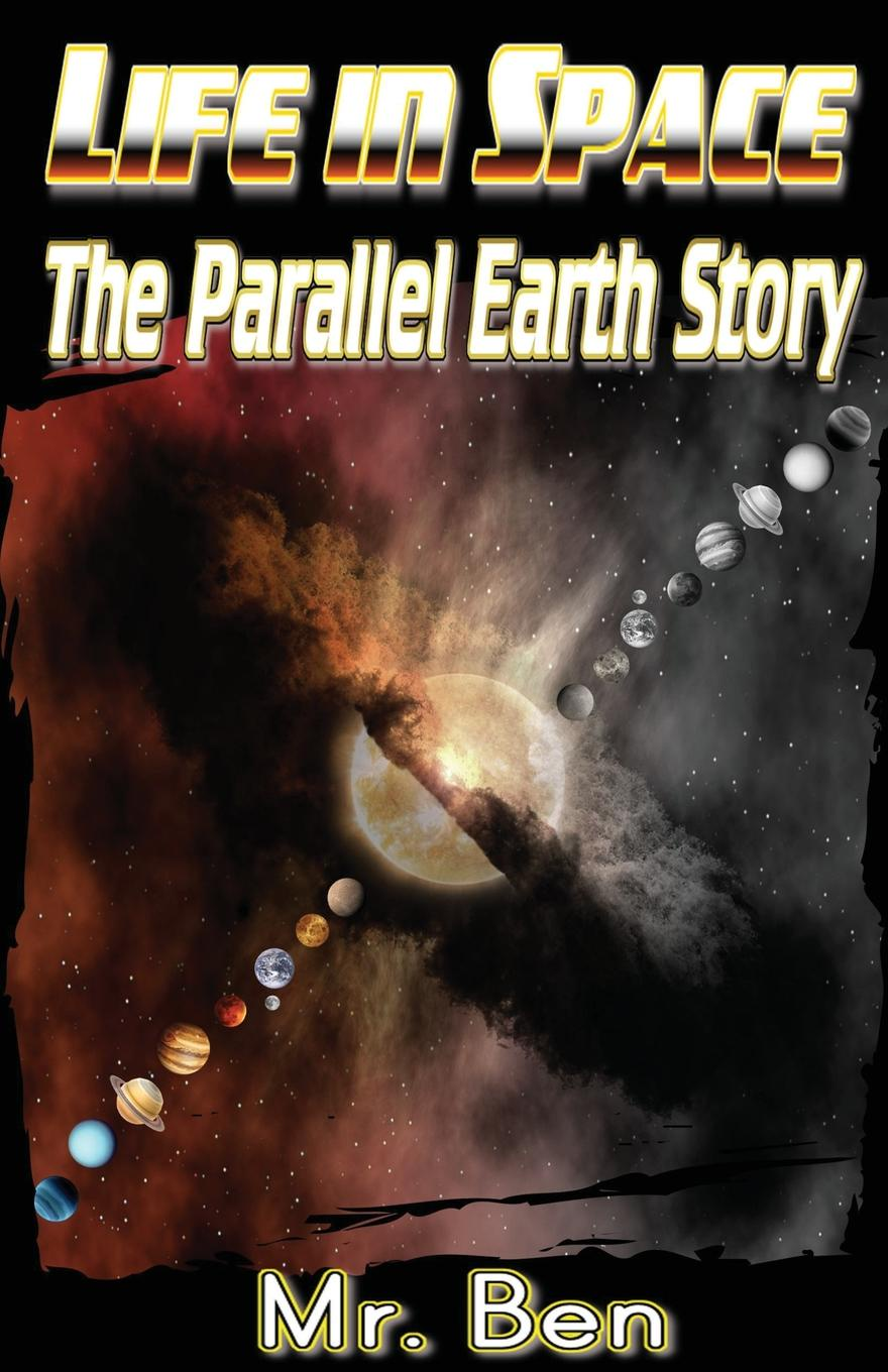 Mr. Ben Life in Space. The Parallel Earth Story цена и фото