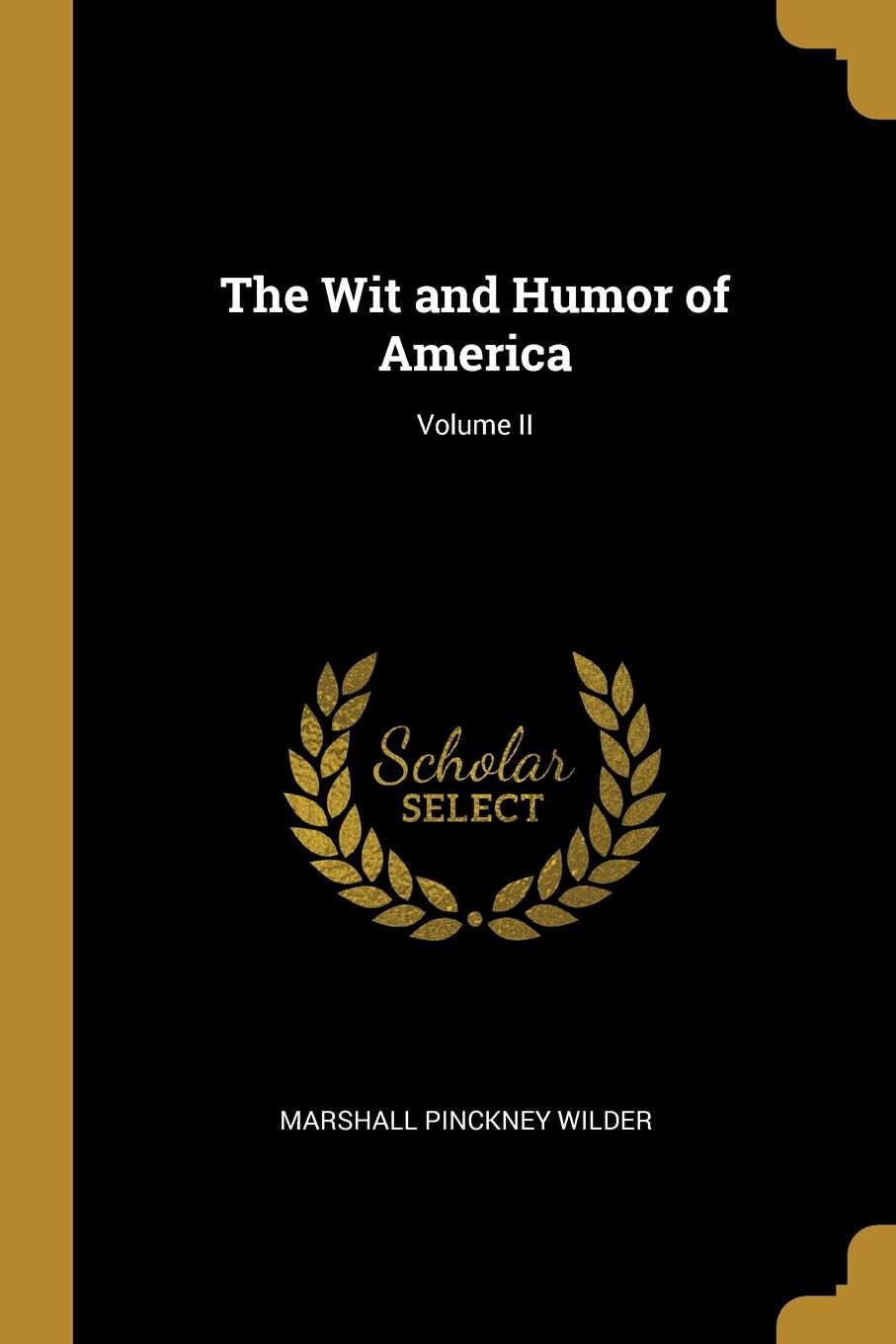 Marshall Pinckney Wilder The Wit and Humor of America; Volume II marshall pinckney wilder the wit and humor of america volume v