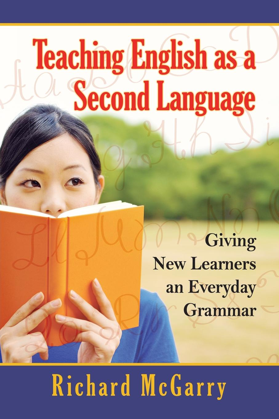 Richard McGarry. Teaching English as a Second Language. Giving New Learners an Everyday Grammar (Revised)