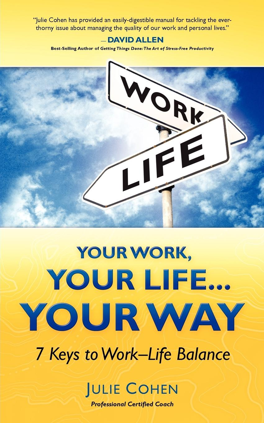 PCC Julie Cohen. Your Work, Your Life...Your Way. 7 Keys to Work-Life Balance