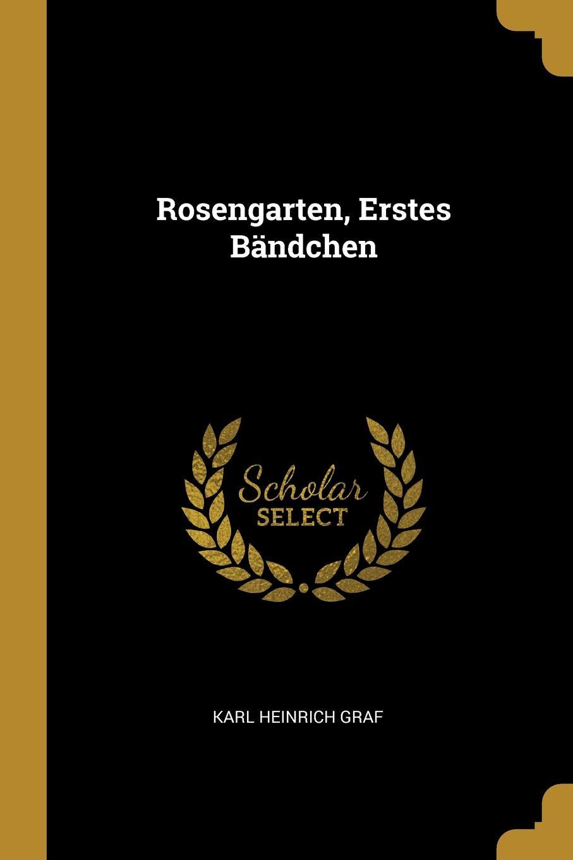 Karl Heinrich Graf. Rosengarten, Erstes Bandchen