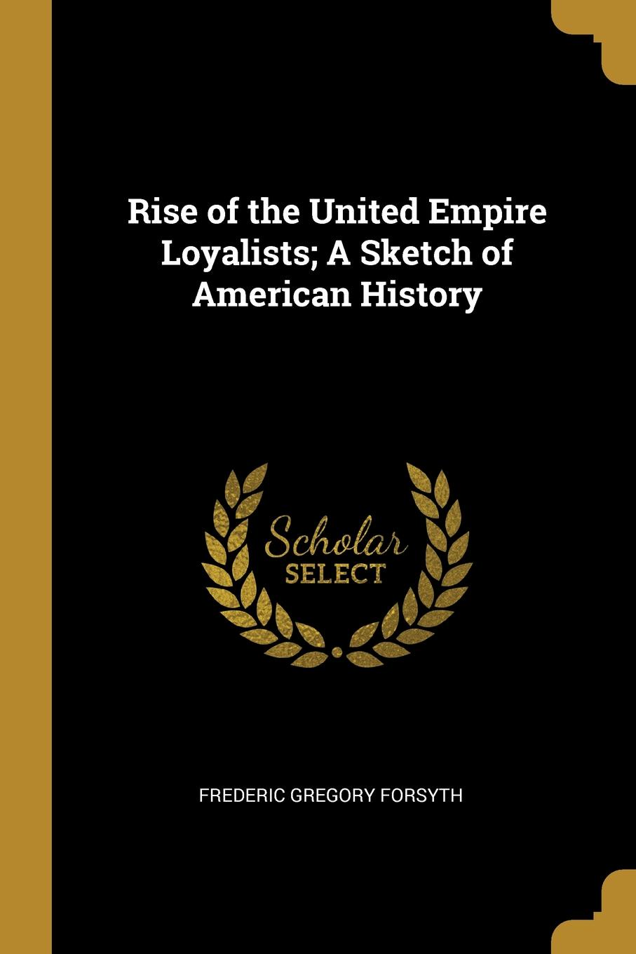 Rise of the United Empire Loyalists; A Sketch of American History
