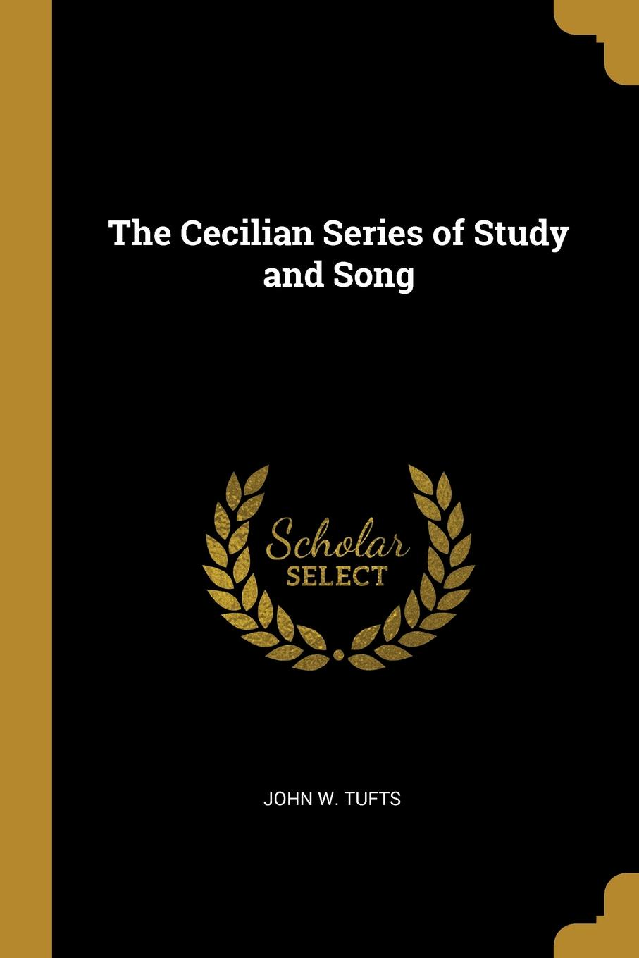 John W. Tufts. The Cecilian Series of Study and Song